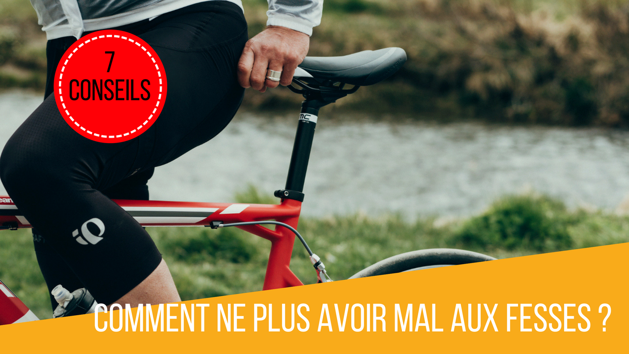 Comment ne plus avoir mal aux fesses à vélo ?